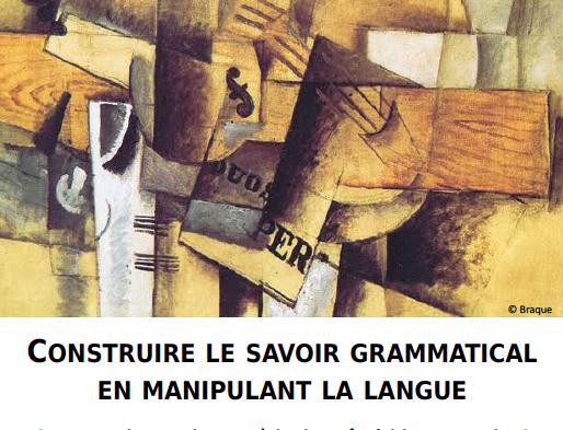 CONSTRUIRE LE SAVOIR GRAMMATICAL EN MANIPULANT LA LANGUE Comment donner du sens à (et le goût de) la grammaire?
